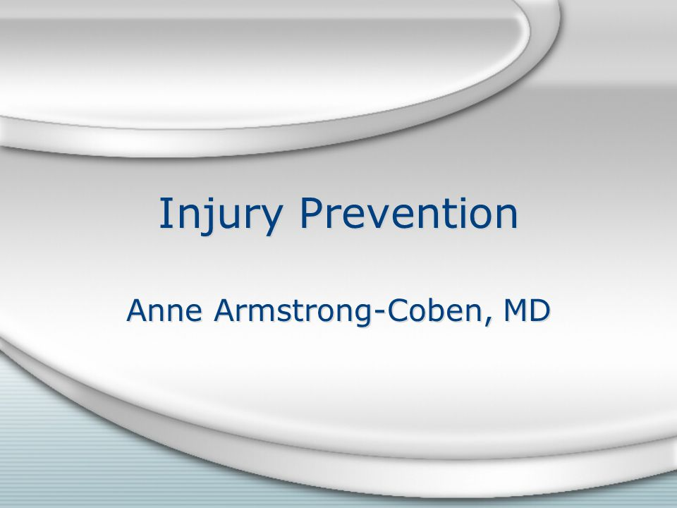 Injury Prevention Anne Armstrong-Coben, MD