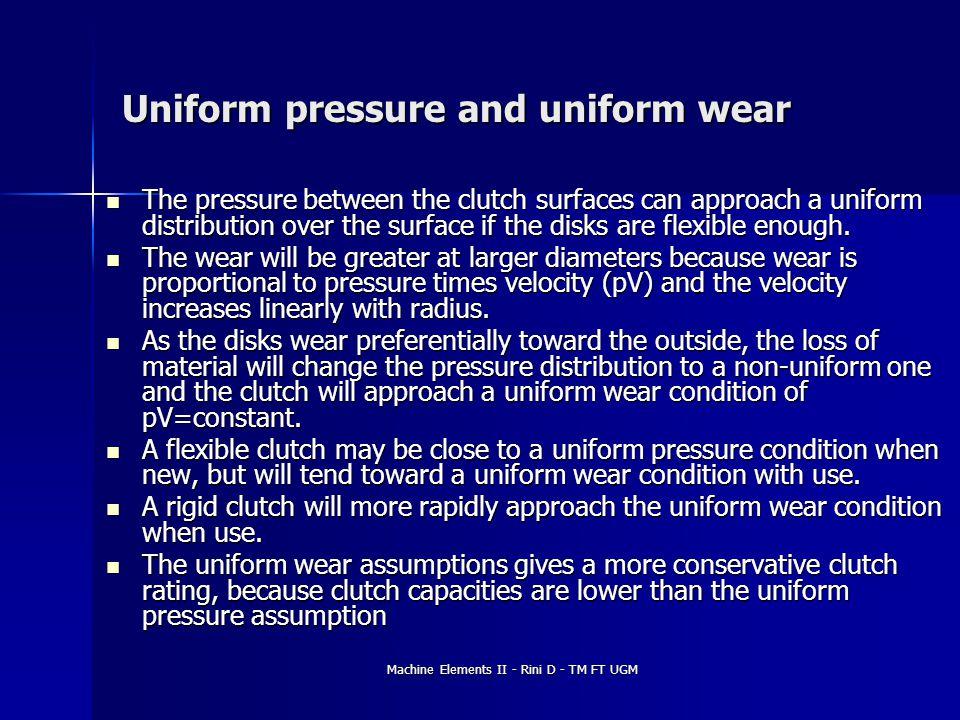 Machine Elements II - Rini D - TM FT UGM Uniform pressure and uniform wear The pressure between the clutch surfaces can approach a uniform distributio