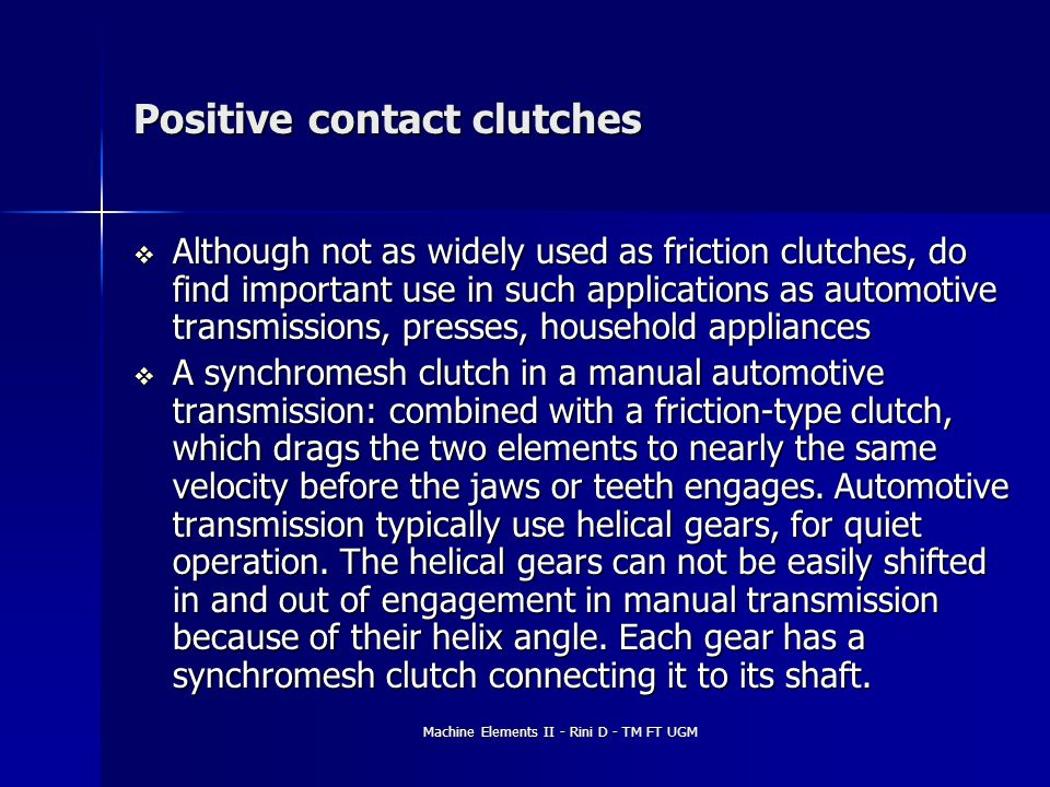 Machine Elements II - Rini D - TM FT UGM Positive contact clutches  Although not as widely used as friction clutches, do find important use in such a