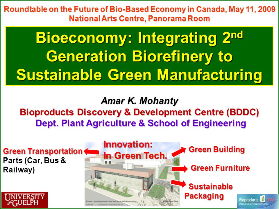 Bioeconomy: Integrating 2 nd Generation Biorefinery to Sustainable Green Manufacturing Roundtable on the Future of Bio-Based Economy in Canada, May 11