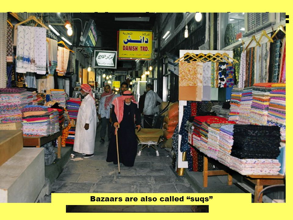 Other notable cultural landmarks: A Bazaar is an open-air market, usually in the center of a Middle eastern town.
