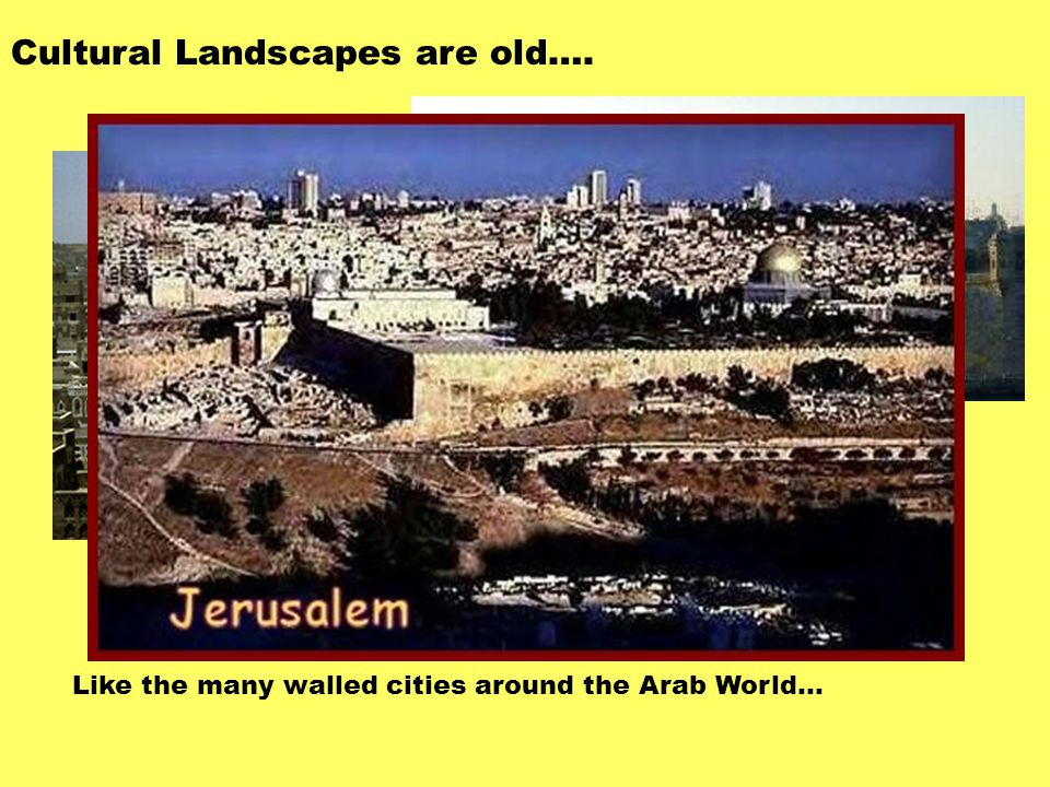 Cultural Landscapes are old…. Like the many walled cities around the Arab World…