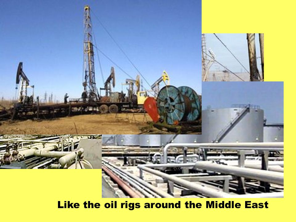 …and new Like the oil rigs around the Middle East