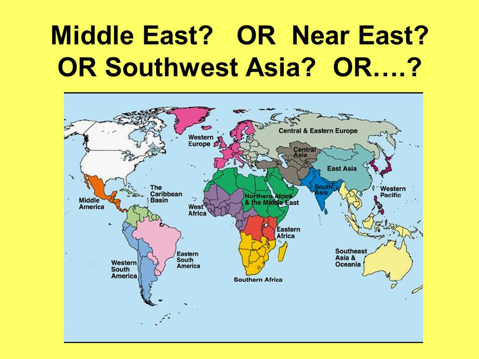Middle East OR Near East OR Southwest Asia OR….