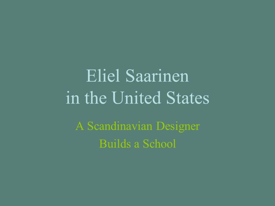 Eliel Saarinen in the United States A Scandinavian Designer Builds a School