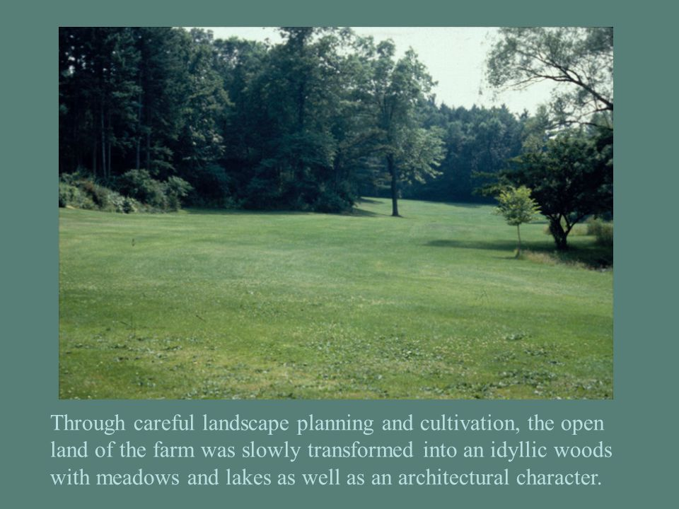 Through careful landscape planning and cultivation, the open land of the farm was slowly transformed into an idyllic woods with meadows and lakes as w