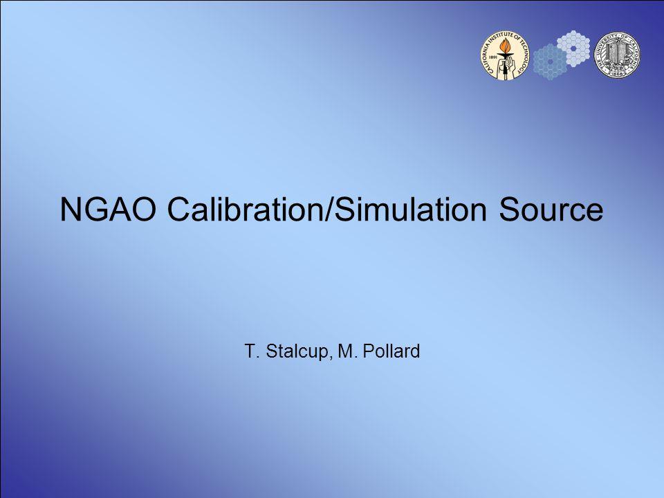 NGAO Calibration/Simulation Source T. Stalcup, M. Pollard