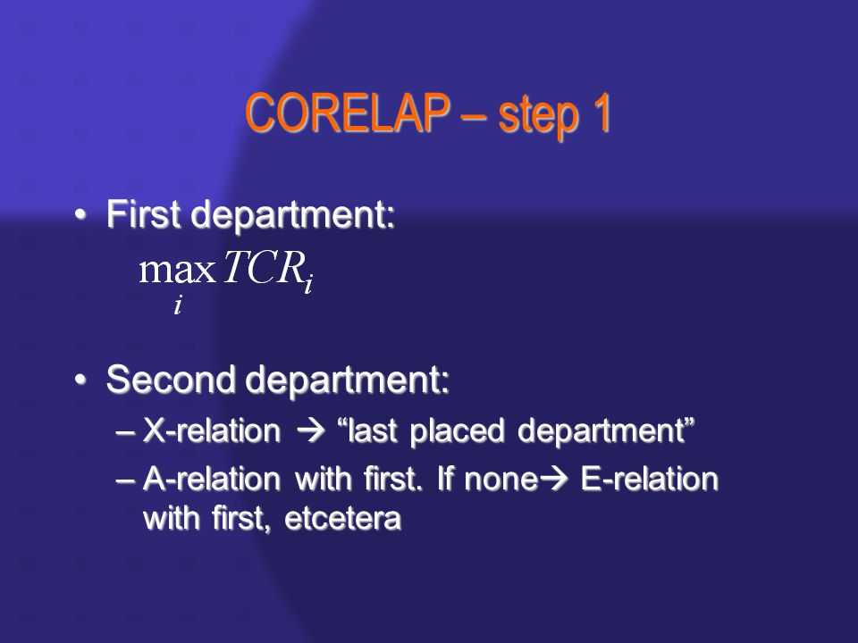 CORELAP – step 1 First department:First department: Second department:Second department: –X-relation  last placed department –A-relation with first.