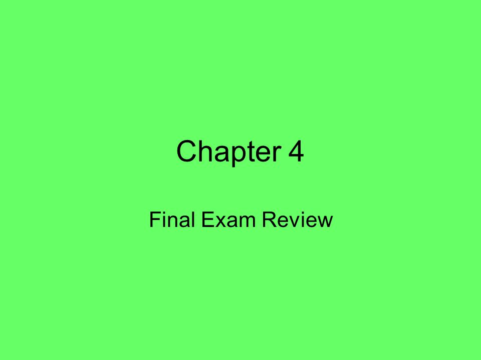 Chapter 4 Final Exam Review
