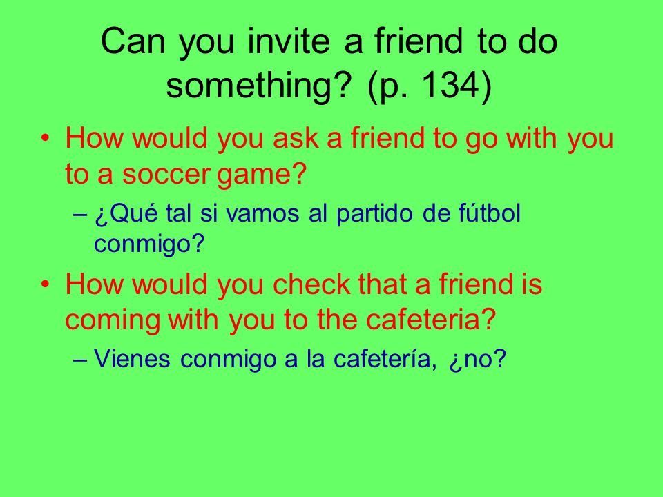 Can you respond to invitations.(p. 134) How would you say, yes, of course .