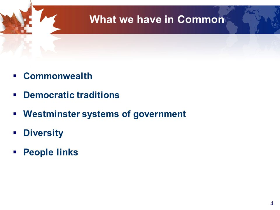 4 What we have in Common  Commonwealth  Democratic traditions  Westminster systems of government  Diversity  People links