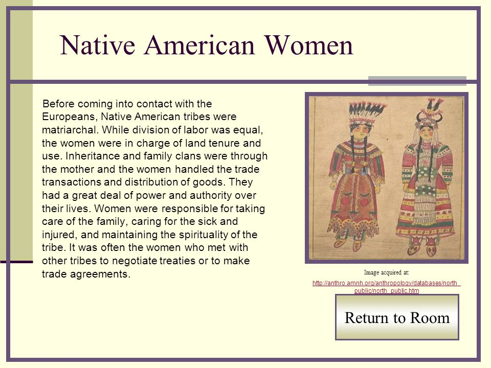 Native American Women Before coming into contact with the Europeans, Native American tribes were matriarchal.