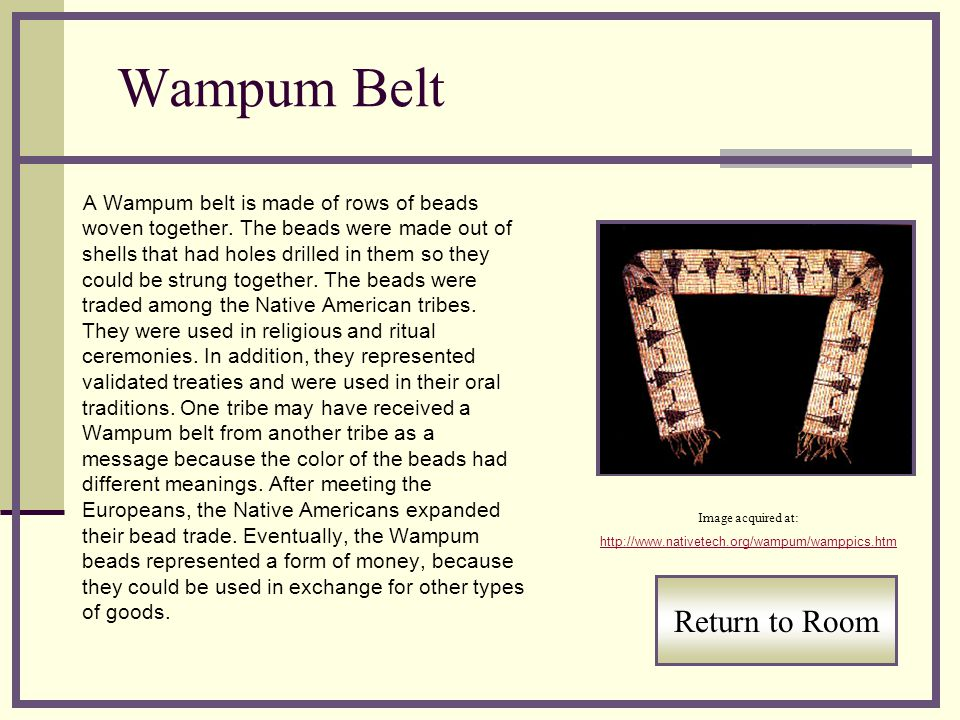 Wampum Belt A Wampum belt is made of rows of beads woven together.