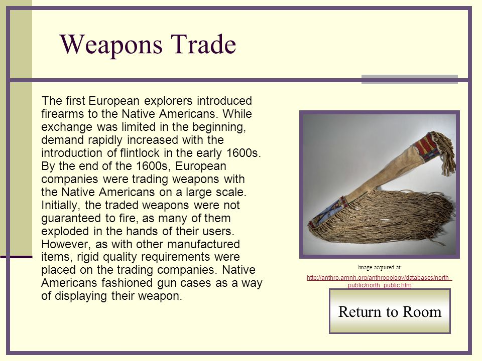 Weapons Trade The first European explorers introduced firearms to the Native Americans.