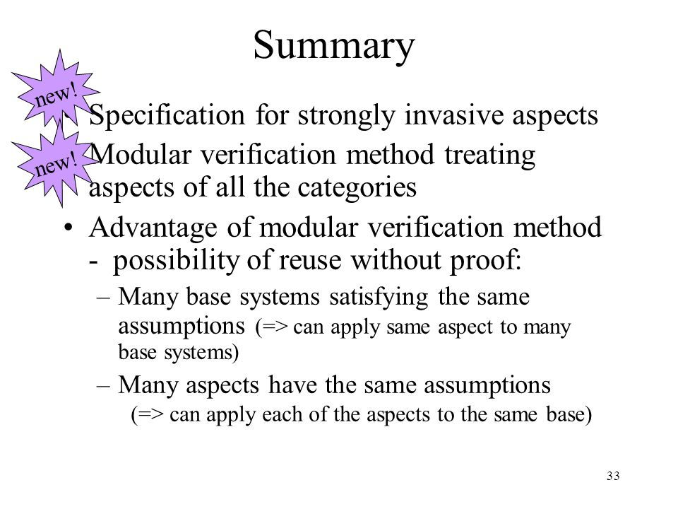 33 Summary Specification for strongly invasive aspects Modular verification method treating aspects of all the categories Advantage of modular verific