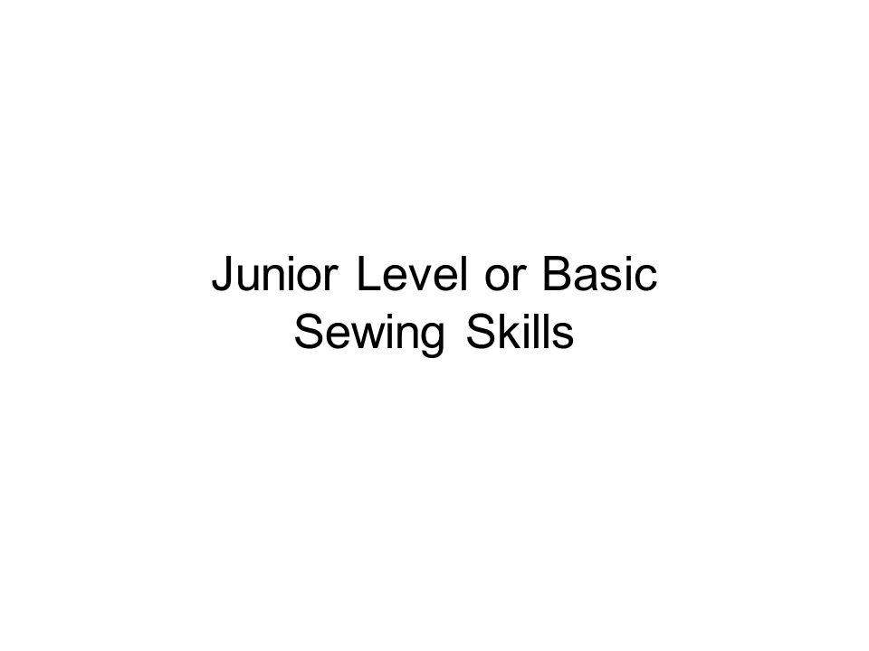 Junior Level or Basic Sewing Skills