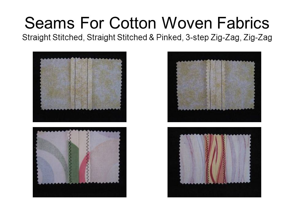Seams For Cotton Woven Fabrics Straight Stitched, Straight Stitched & Pinked, 3-step Zig-Zag, Zig-Zag