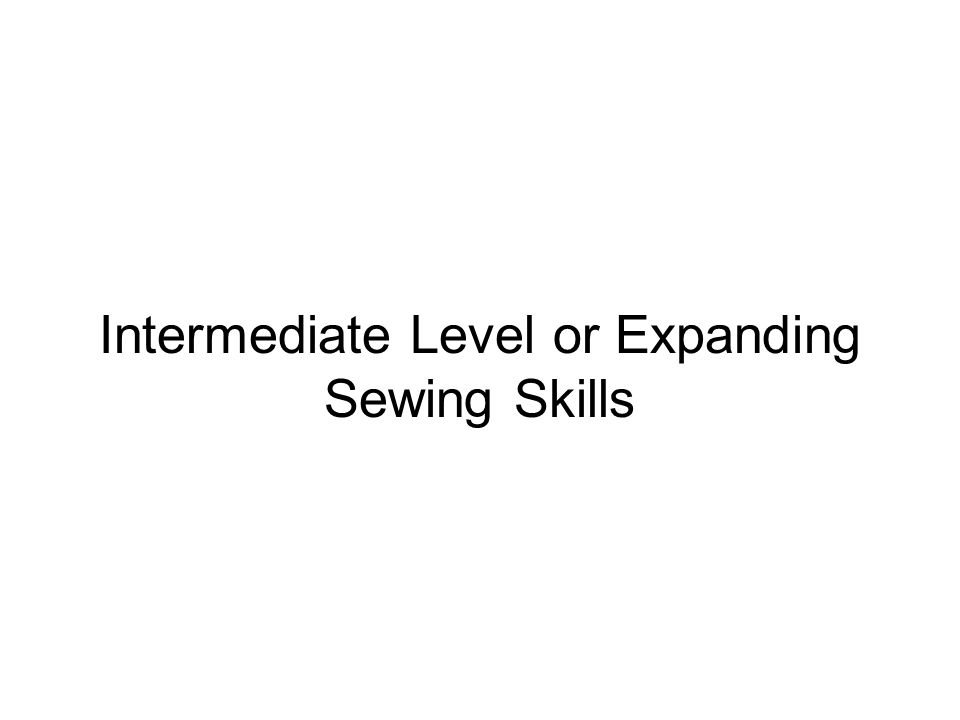 Intermediate Level or Expanding Sewing Skills