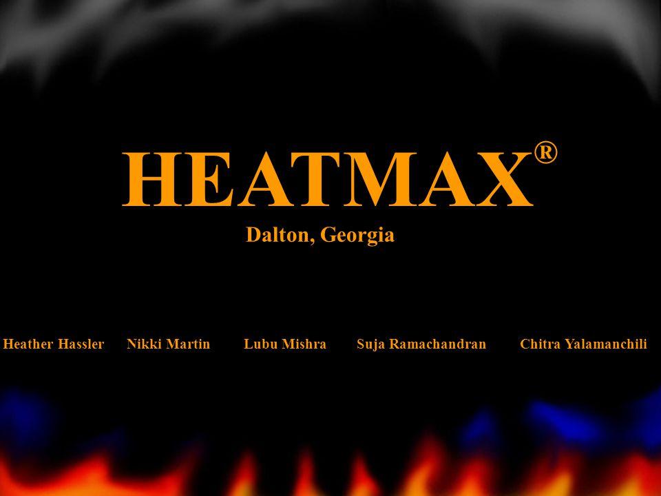 HEATMAX ® Heather Hassler Nikki Martin Lubu Mishra Suja Ramachandran Chitra Yalamanchili Dalton, Georgia
