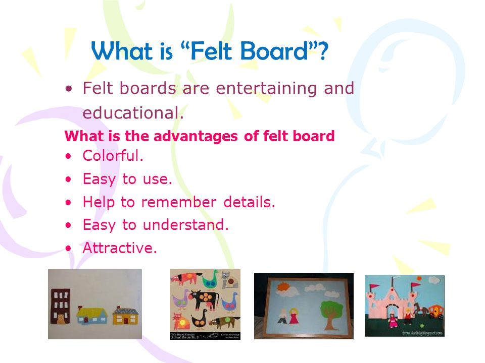 Felt boards are entertaining and educational. What is the advantages of felt board Colorful.