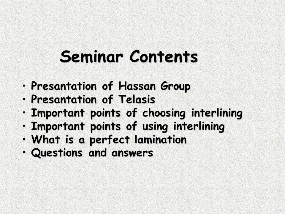 Seminar Contents P Presantation of Hassan Group resantation of Telasis I Important points of choosing interlining mportant points of using interlining