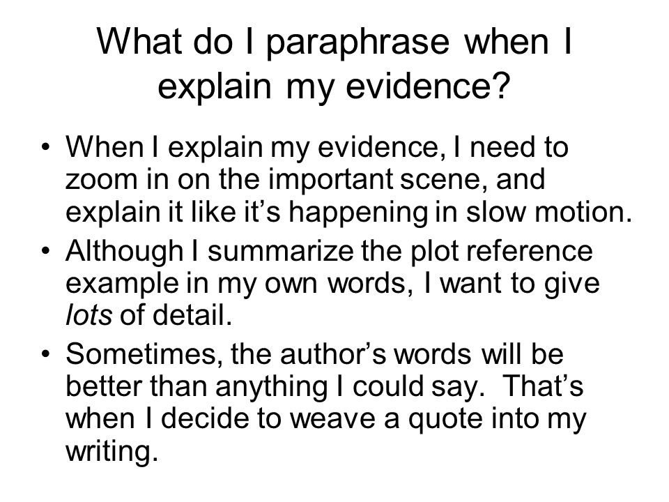 What do I paraphrase when I explain my evidence.