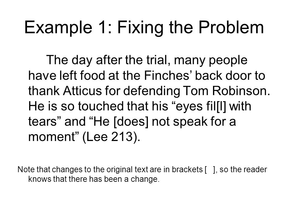 Example 1: Fixing the Problem The day after the trial, many people have left food at the Finches' back door to thank Atticus for defending Tom Robinson.