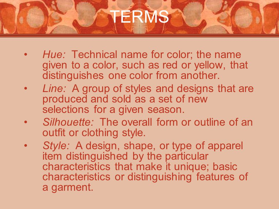 TERMS Hue: Technical name for color; the name given to a color, such as red or yellow, that distinguishes one color from another.
