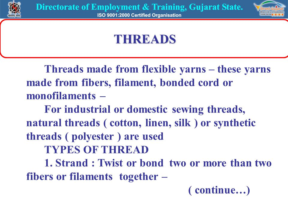 THREADS Threads made from flexible yarns – these yarns made from fibers, filament, bonded cord or monofilaments – For industrial or domestic sewing th