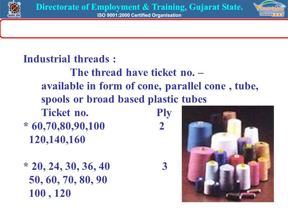 Industrial threads : The thread have ticket no. – available in form of cone, parallel cone, tube, spools or broad based plastic tubes Ticket no.Ply *