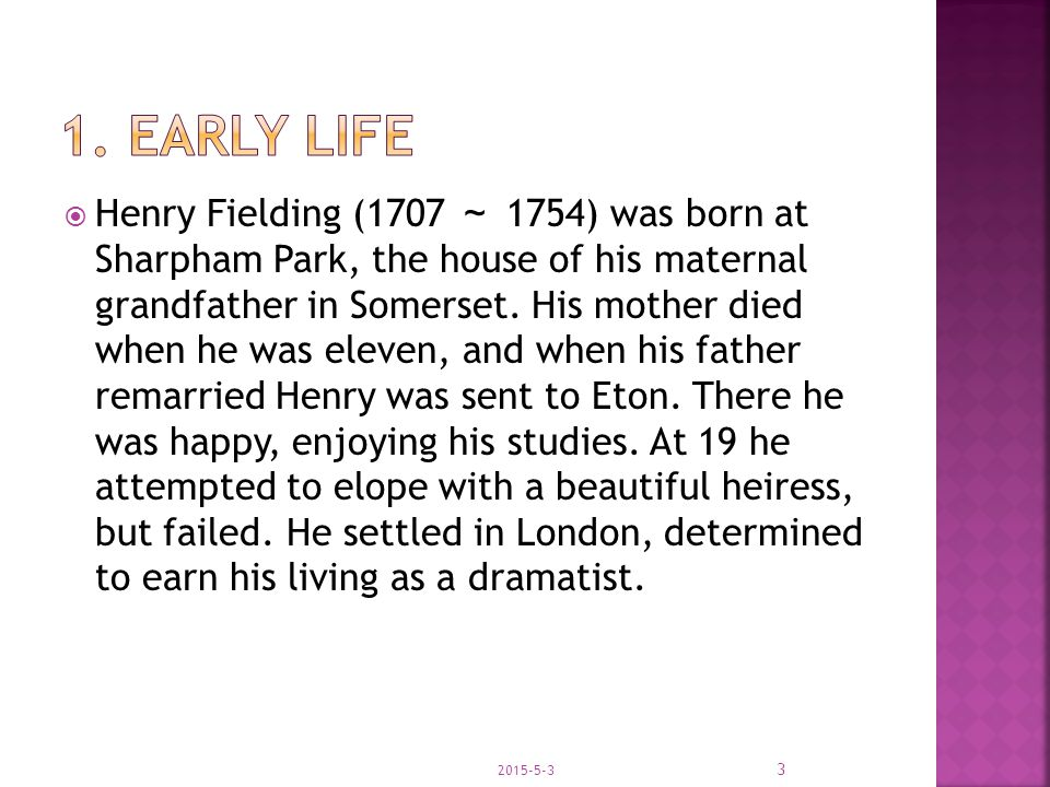  Henry Fielding (1707 ~ 1754) was born at Sharpham Park, the house of his maternal grandfather in Somerset.