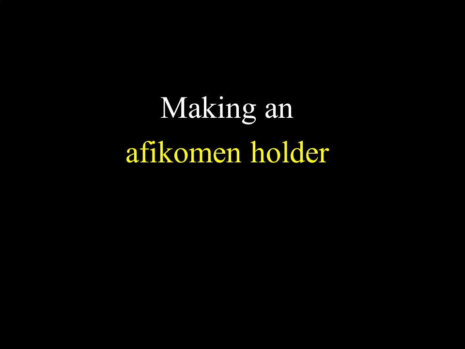 Making an afikomen holder