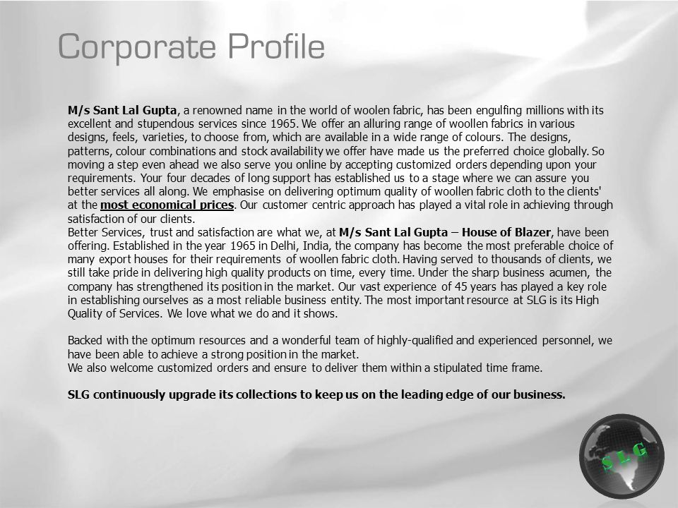Corporate Profile M/s Sant Lal Gupta, a renowned name in the world of woolen fabric, has been engulfing millions with its excellent and stupendous services since 1965.