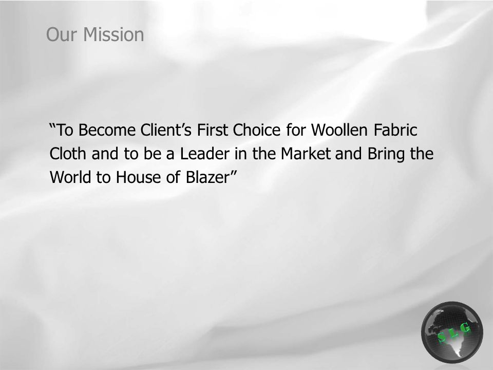 To Become Client's First Choice for Woollen Fabric Cloth and to be a Leader in the Market and Bring the World to House of Blazer Our Mission