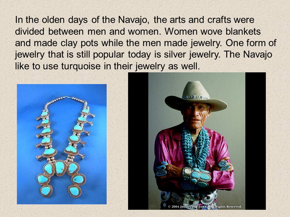 In the olden days of the Navajo, the arts and crafts were divided between men and women.