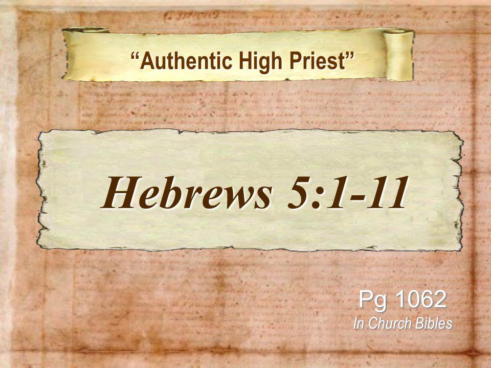 Authentic High Priest Authentic High Priest Pg 1062 In Church Bibles Hebrews 5:1-11 Hebrews 5:1-11