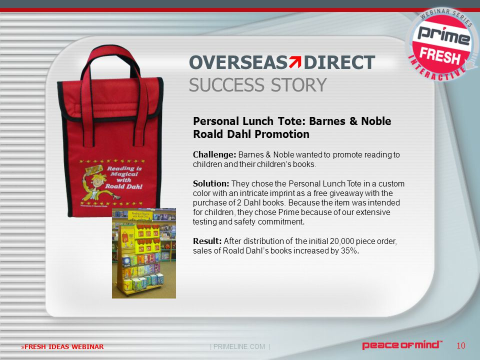| PRIMELINE.COM | »FRESH IDEAS WEBINAR 10 Personal Lunch Tote: Barnes & Noble Roald Dahl Promotion Challenge: Barnes & Noble wanted to promote reading to children and their children's books.