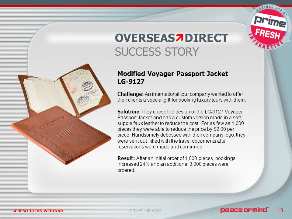 | PRIMELINE.COM | »FRESH IDEAS WEBINAR 18 Modified Voyager Passport Jacket LG-9127 Challenge: An international tour company wanted to offer their clients a special gift for booking luxury tours with them.