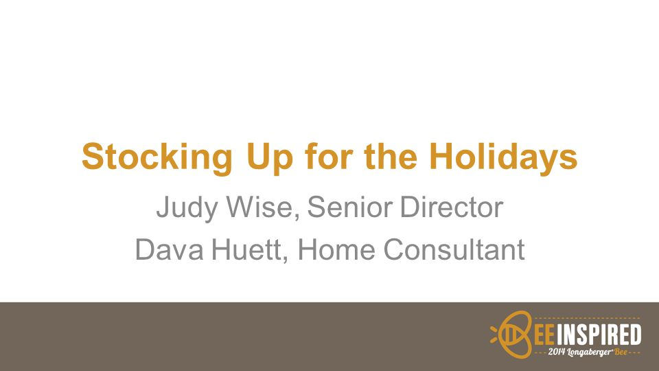 Stocking Up for the Holidays Judy Wise, Senior Director Dava Huett, Home Consultant