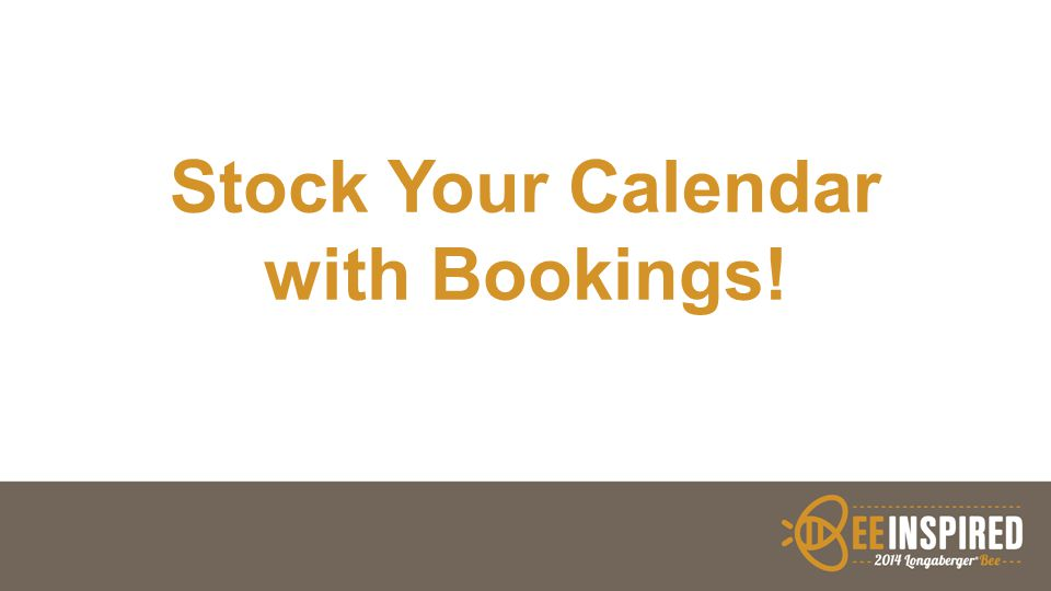 Stock Your Calendar with Bookings!