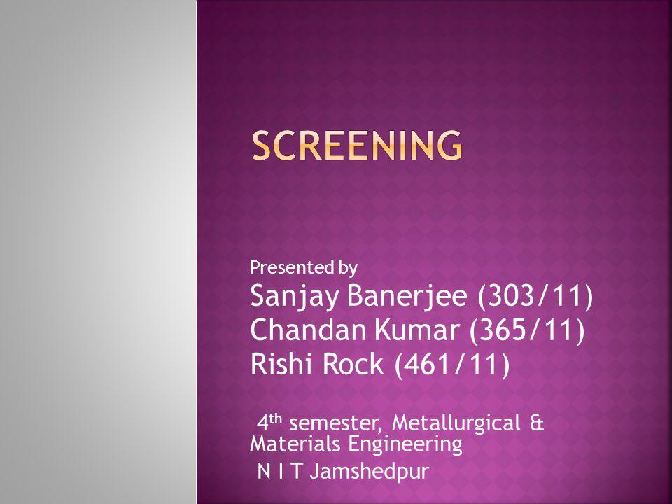 Presented by Sanjay Banerjee (303/11) Chandan Kumar (365/11) Rishi Rock (461/11) 4 th semester, Metallurgical & Materials Engineering N I T Jamshedpur