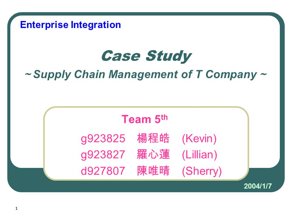 1 Team 5 th g923825 楊程皓 (Kevin) g923827 羅心蓮 (Lillian) d927807 陳唯晴 (Sherry) Case Study ~ Supply Chain Management of T Company ~ Enterprise Integration
