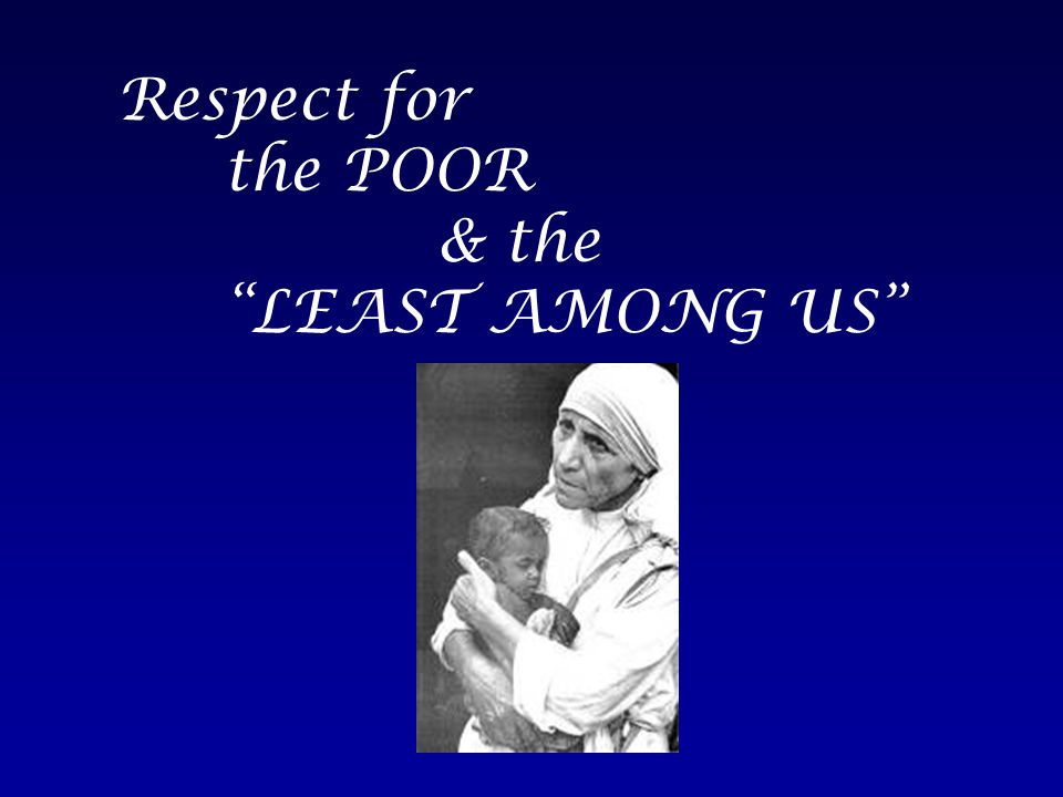 Respect for the POOR & the LEAST AMONG US