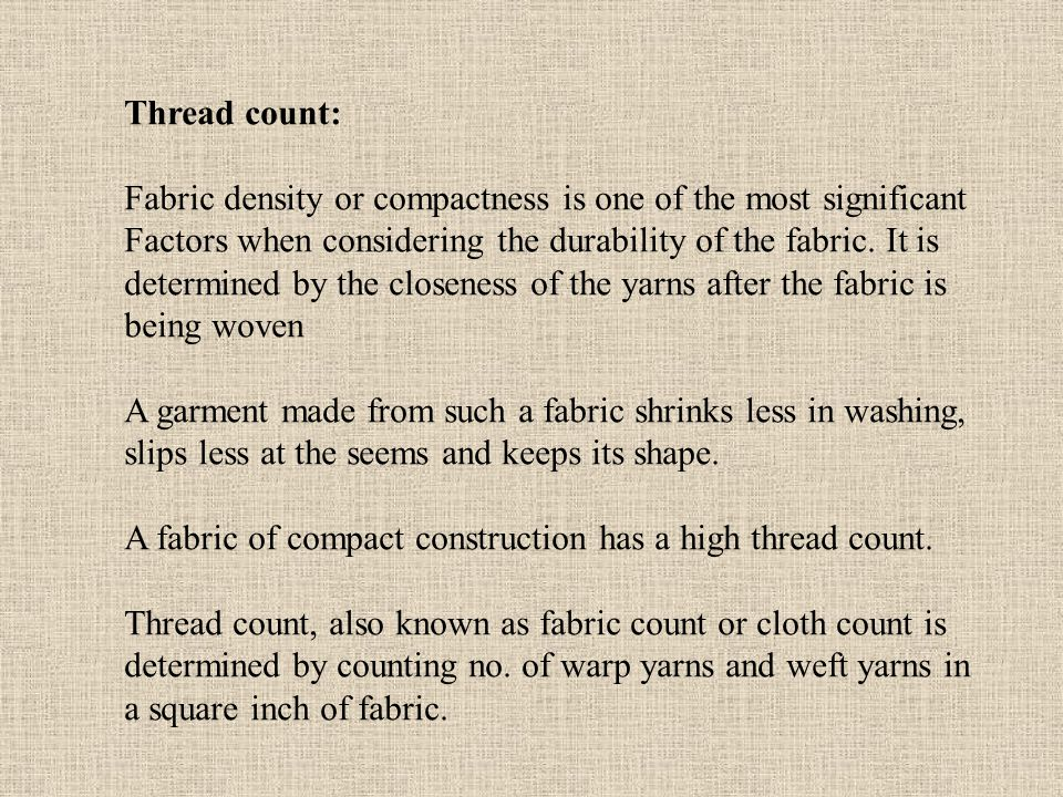 Thread count: Fabric density or compactness is one of the most significant Factors when considering the durability of the fabric.