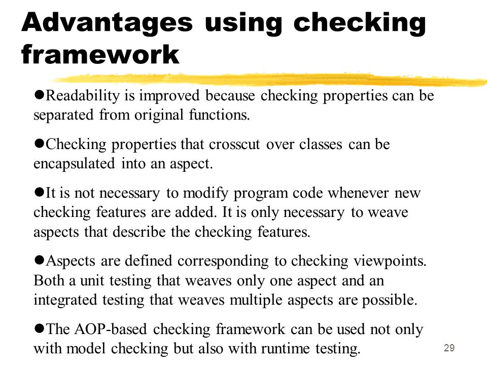 29 Advantages using checking framework Readability is improved because checking properties can be separated from original functions.
