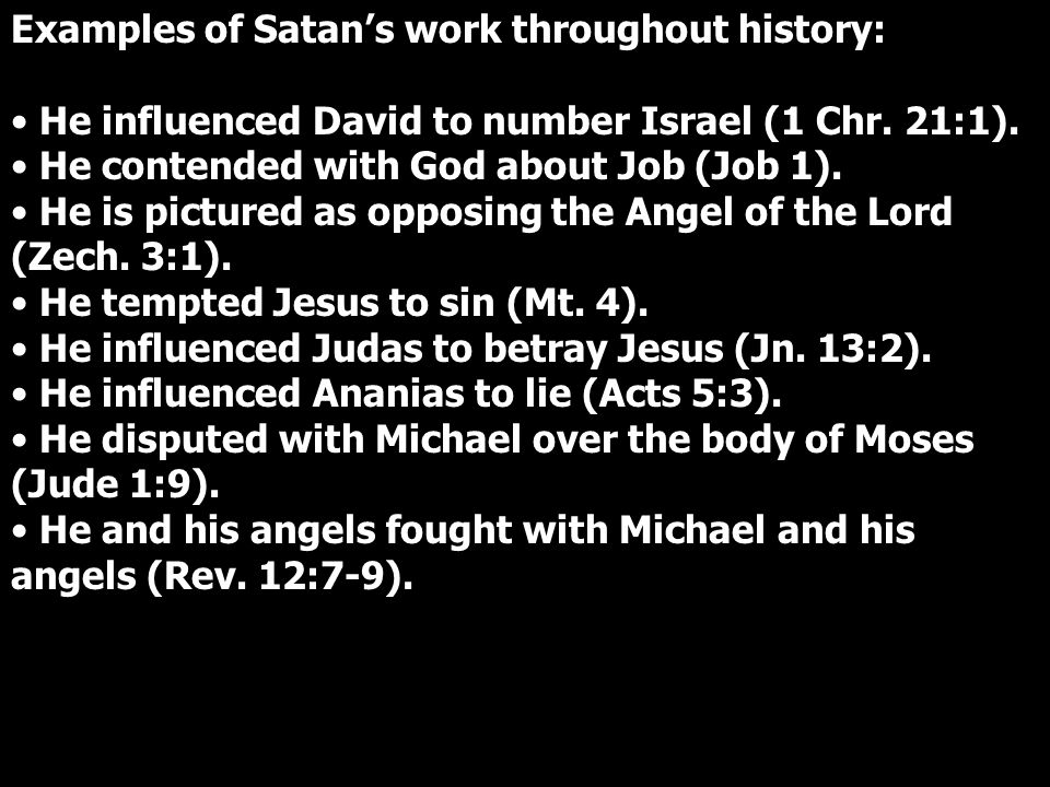 Examples of Satan's work throughout history: He influenced David to number Israel (1 Chr.