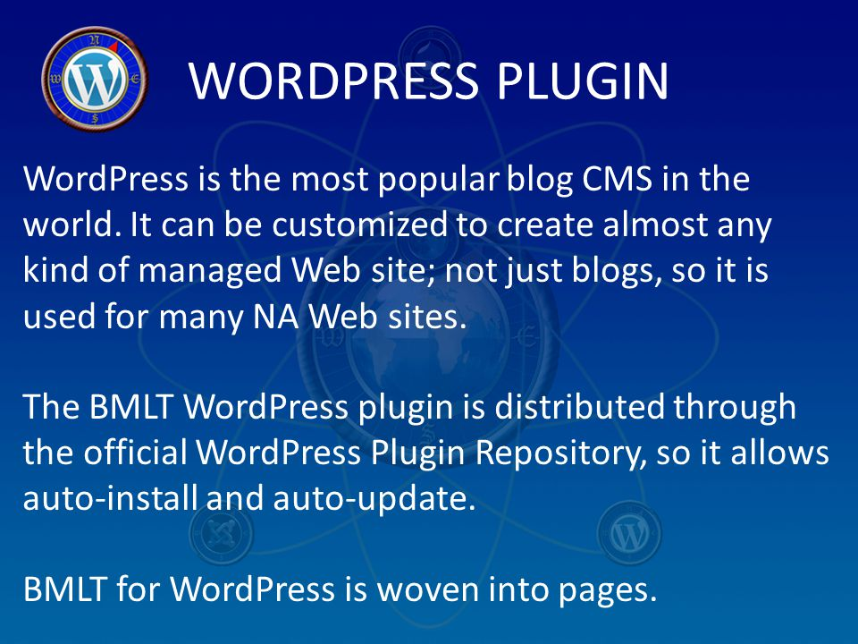 WORDPRESS PLUGIN WordPress is the most popular blog CMS in the world. It can be customized to create almost any kind of managed Web site; not just blo