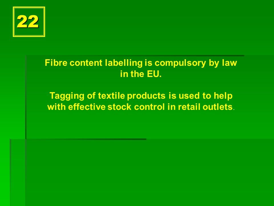 22 Fibre content labelling is compulsory by law in the EU.