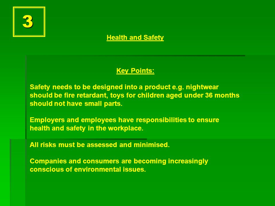 3 Health and Safety Key Points: Safety needs to be designed into a product e.g.