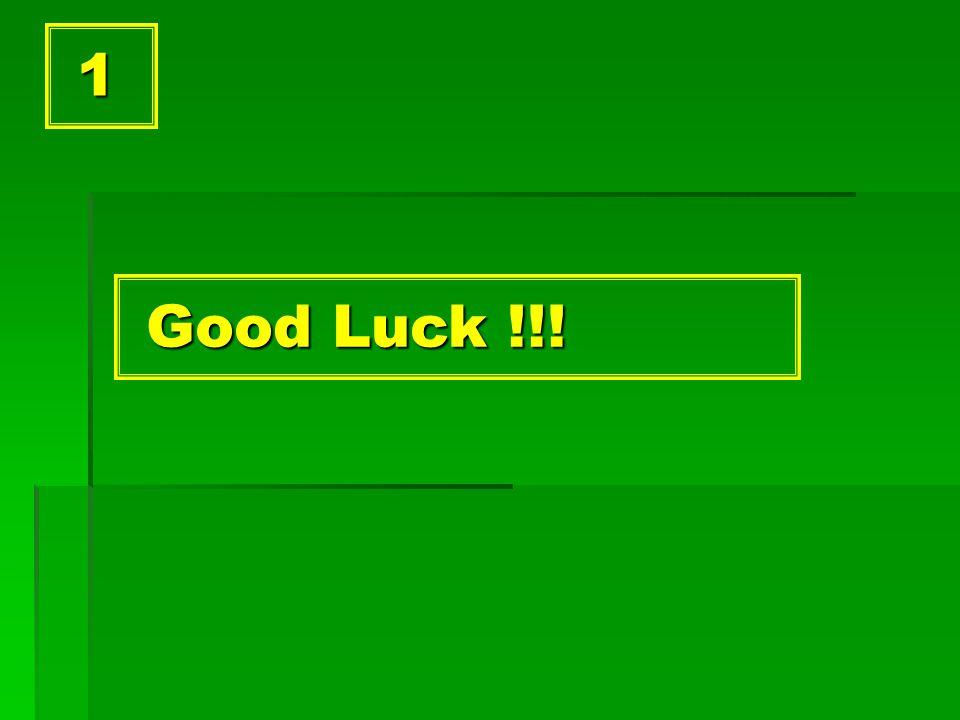 1 Good Luck !!! Good Luck !!!